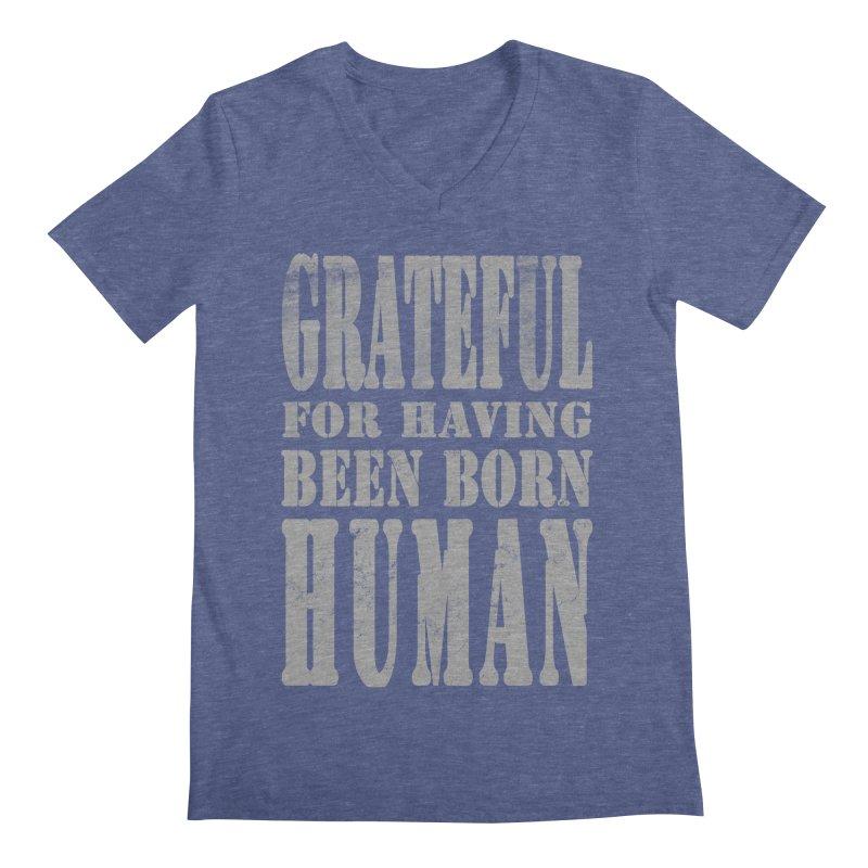 Grateful for having been born human Men's V-Neck by Unhuman Design