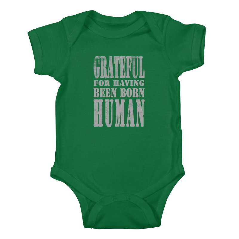 Grateful for having been born human Kids Baby Bodysuit by Unhuman Design