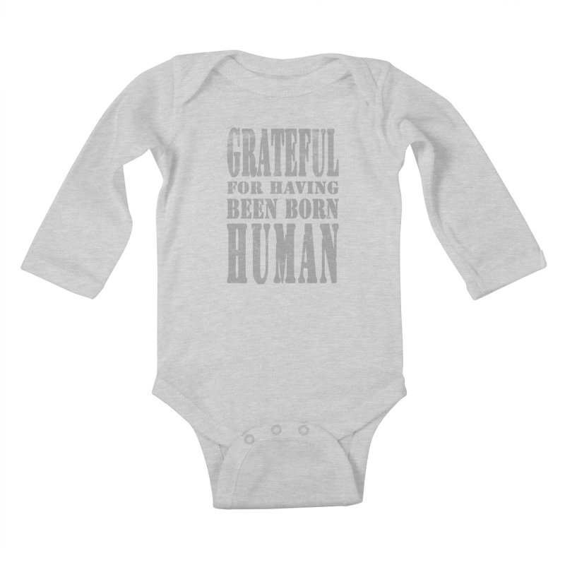 Grateful for having been born human Kids Baby Longsleeve Bodysuit by Unhuman Design