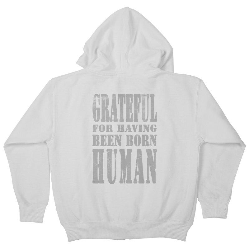 Grateful for having been born human Kids Zip-Up Hoody by Unhuman Design