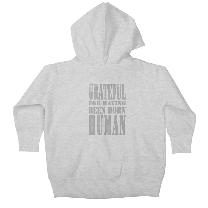 Grateful for having been born human Kids Baby Zip-Up Hoody by Unhuman Design