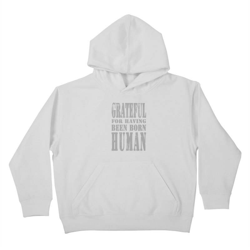 Grateful for having been born human Kids Pullover Hoody by Unhuman Design