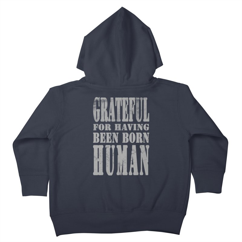 Grateful for having been born human Kids Toddler Zip-Up Hoody by Unhuman Design