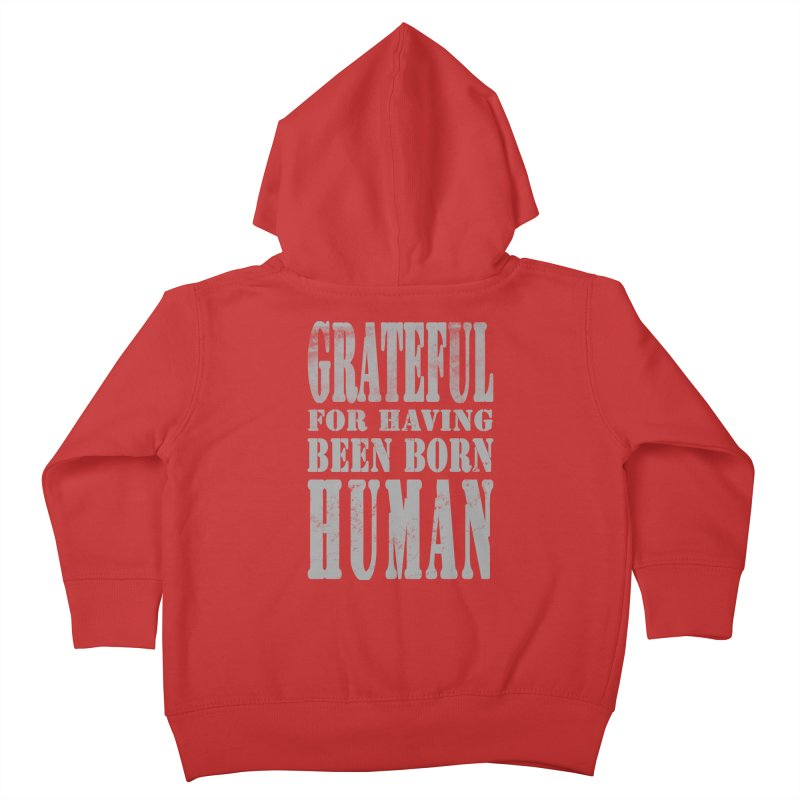 Grateful for having been born human Kids Toddler Zip-Up Hoody by Unhuman Design