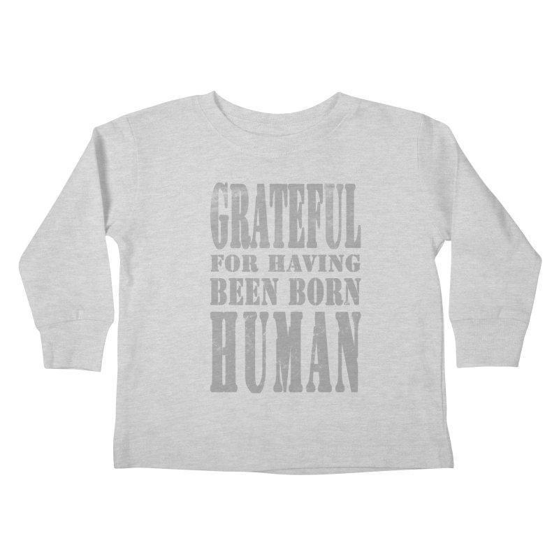 Grateful for having been born human Kids Toddler Longsleeve T-Shirt by Unhuman Design