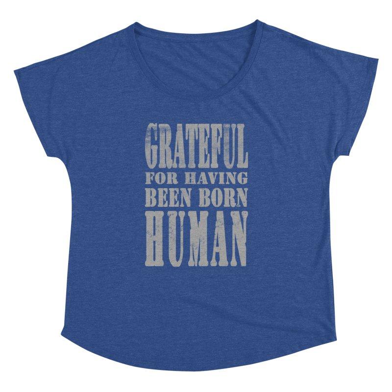 Grateful for having been born human Women's Dolman Scoop Neck by Unhuman Design