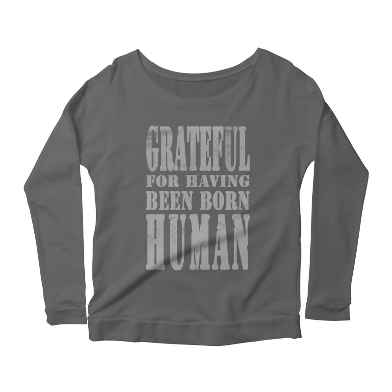 Grateful for having been born human Women's Longsleeve Scoopneck  by Unhuman Design