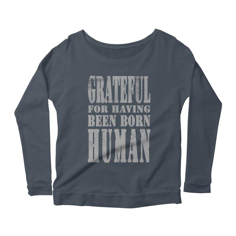 Grateful for having been born human Women's Scoop Neck Longsleeve T-Shirt by Unhuman Design