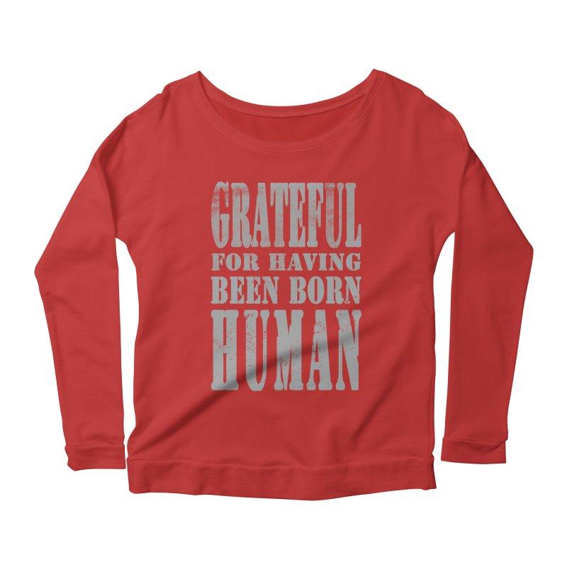 Grateful for having been born human Women's Longsleeve Scoopneck  by Unhuman Design