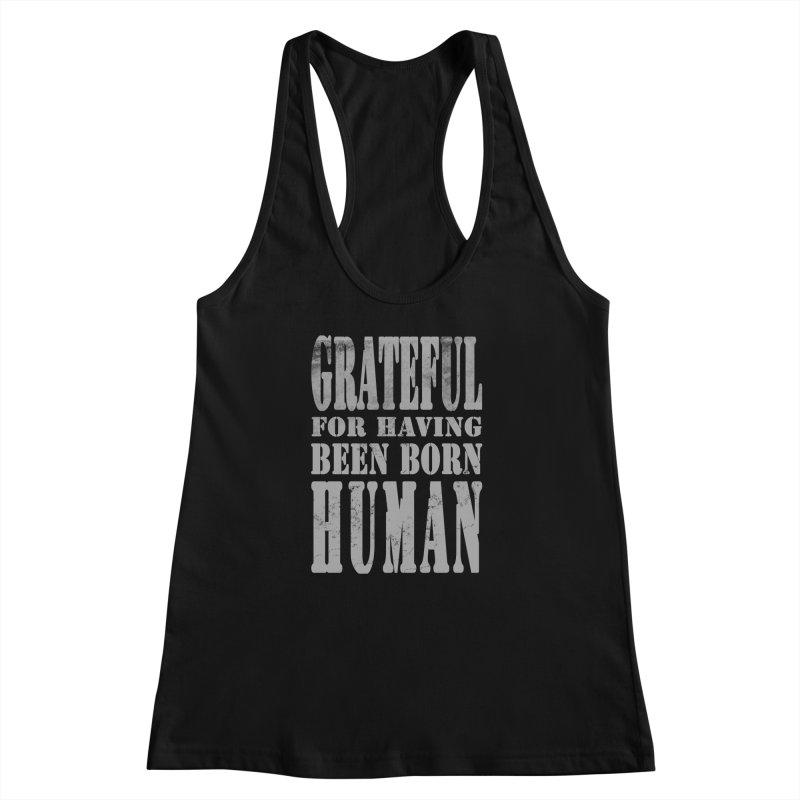 Grateful for having been born human Women's Racerback Tank by Unhuman Design
