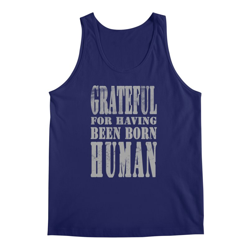 Grateful for having been born human Men's Regular Tank by Unhuman Design