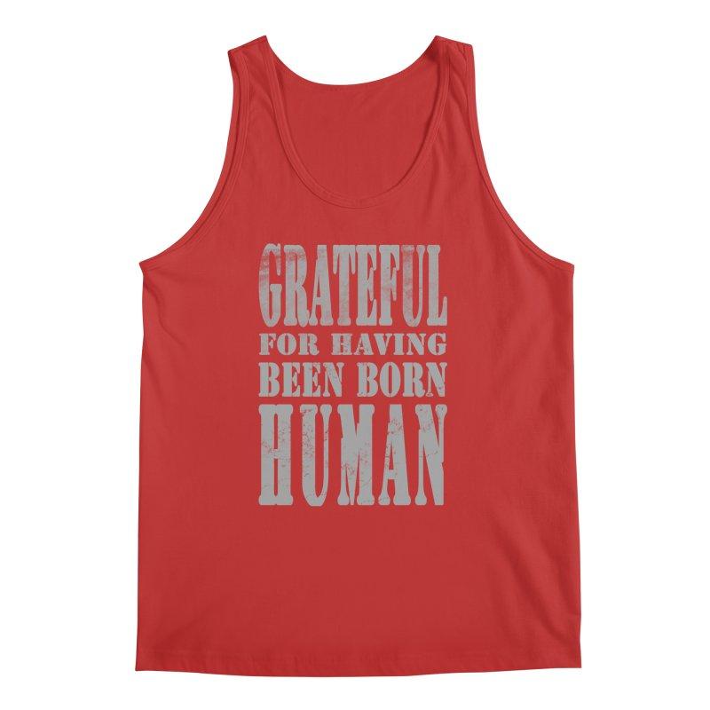 Grateful for having been born human Men's Regular Tank by Unhuman Design