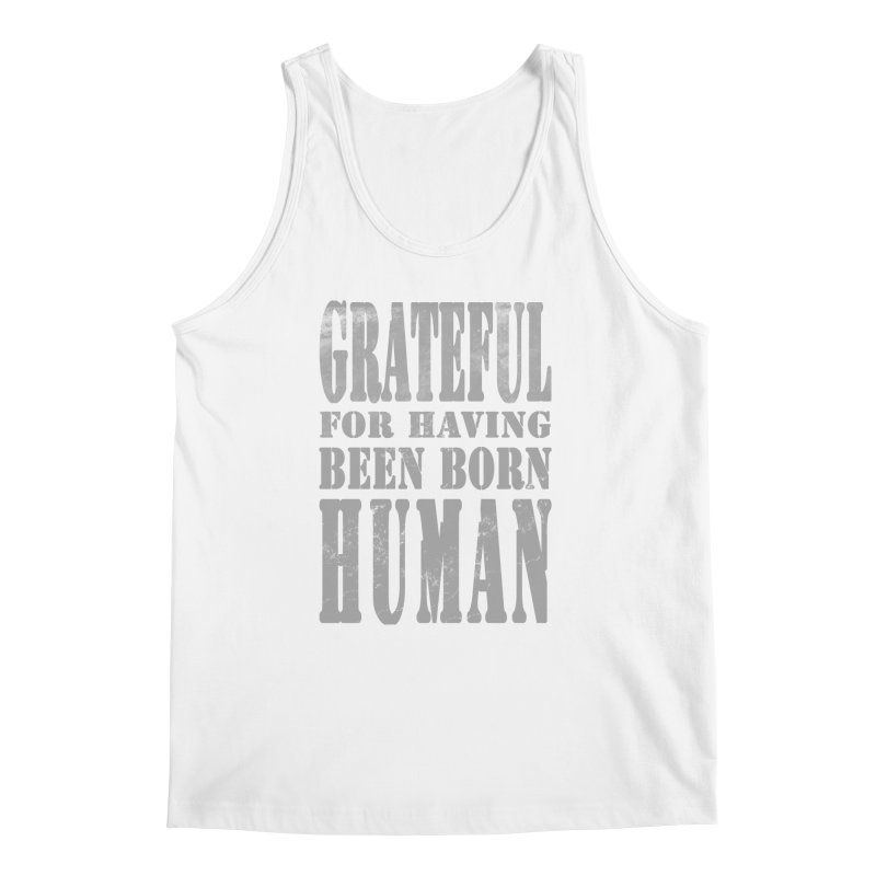 Grateful for having been born human Men's Tank by Unhuman Design