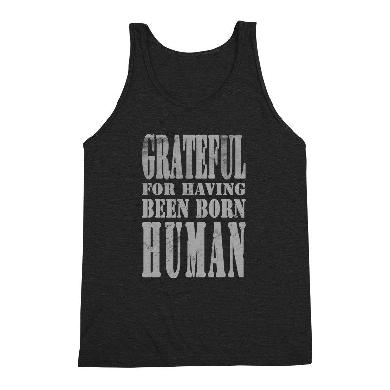 Grateful for having been born human Men's Triblend Tank by Unhuman Design