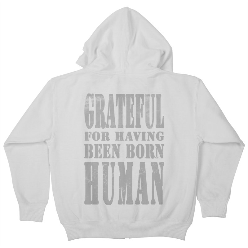 Grateful for having been born human   by Unhuman Design