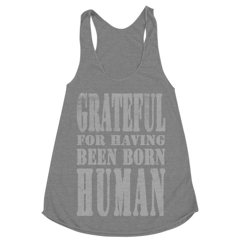 Grateful for having been born human Women's Racerback Triblend Tank by Unhuman Design