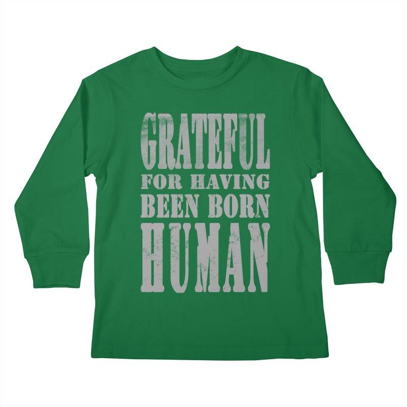 Grateful for having been born human Kids Longsleeve T-Shirt by Unhuman Design
