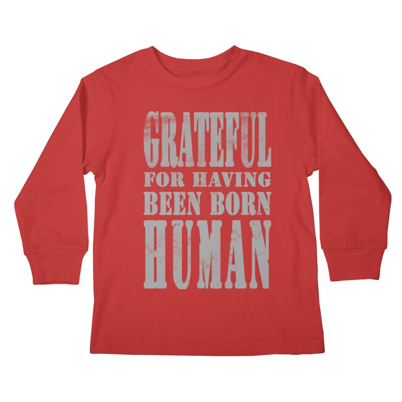 Grateful for having been born human Kids Longsleeve T-Shirt by Unhuman Design