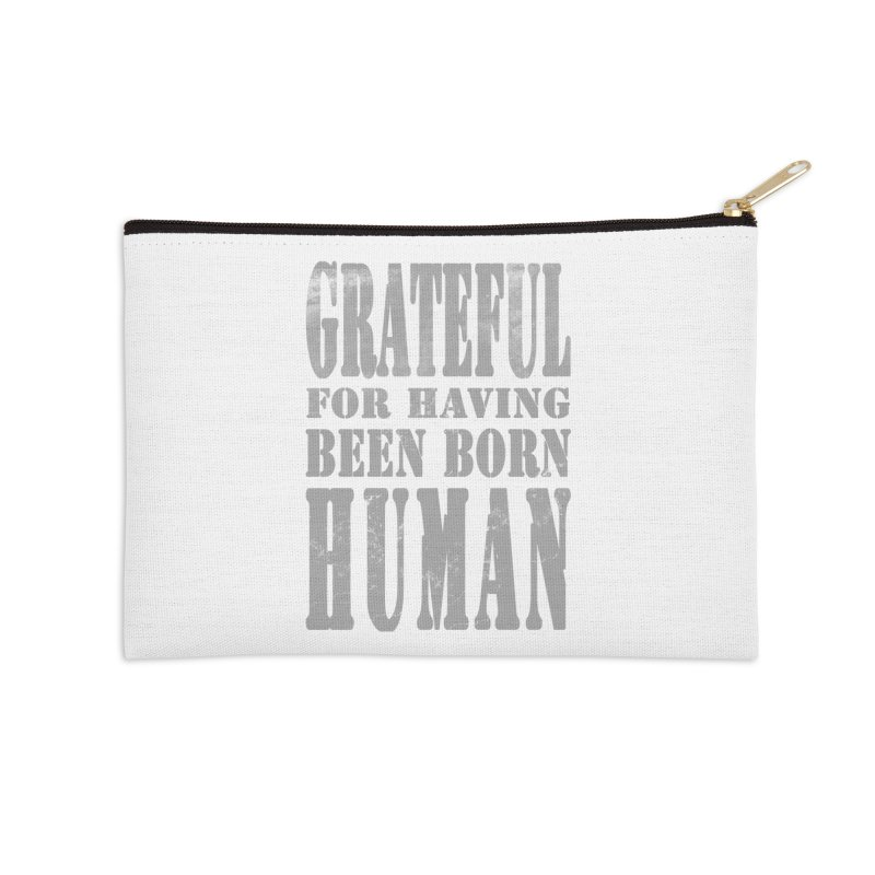 Grateful for having been born human Accessories Zip Pouch by Unhuman Design