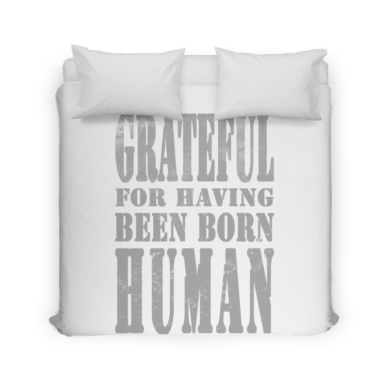 Grateful for having been born human Home Duvet by Unhuman Design