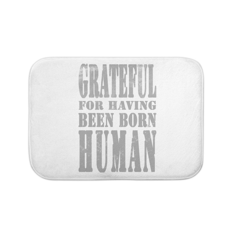 Grateful for having been born human Home Bath Mat by Unhuman Design