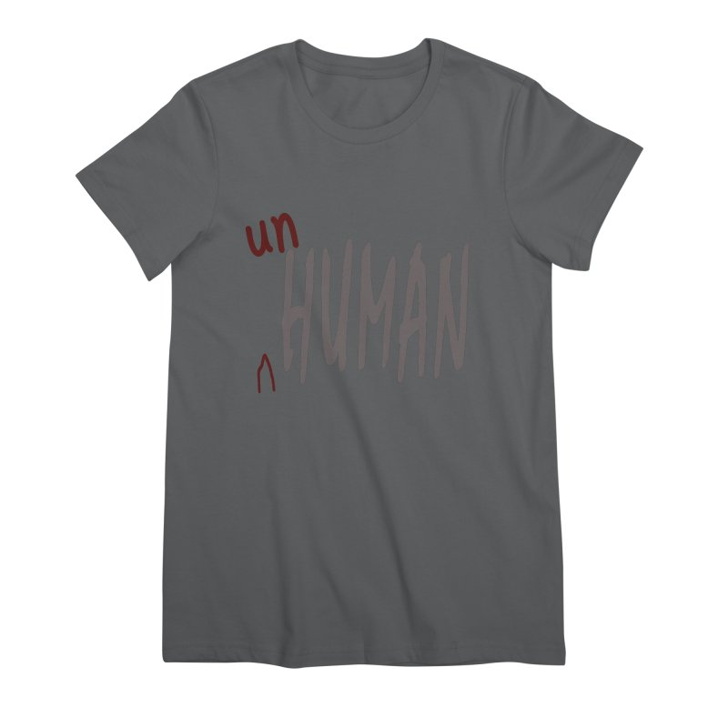 Unhuman Women's Premium T-Shirt by Unhuman Design