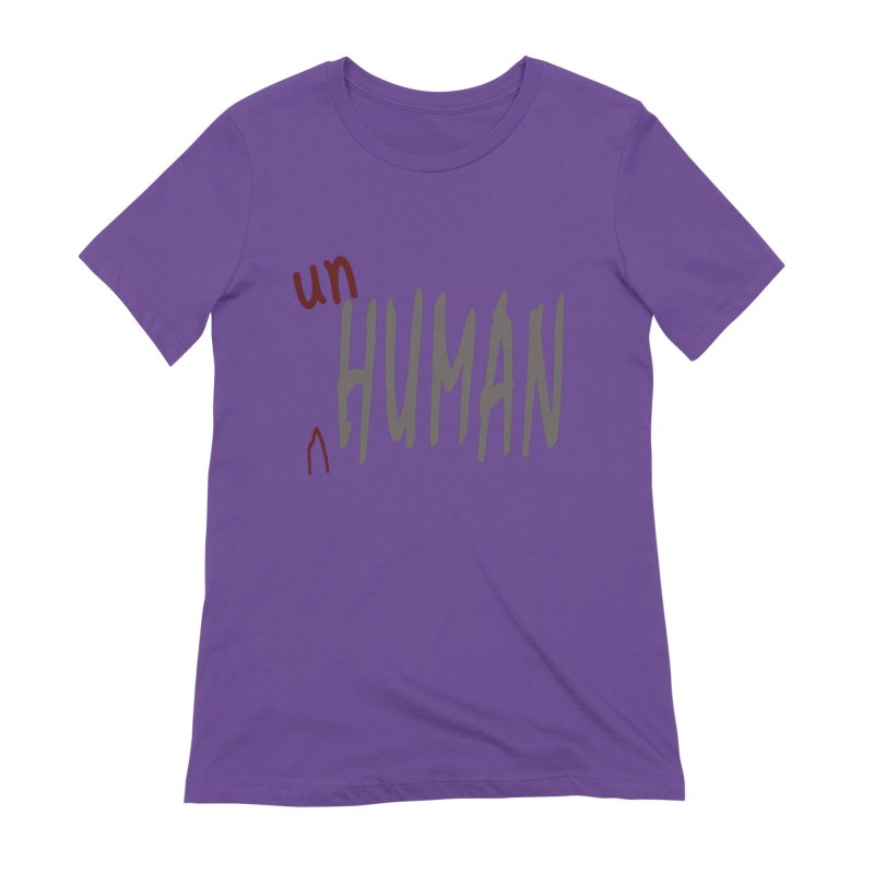 Unhuman Women's Extra Soft T-Shirt by Unhuman Design