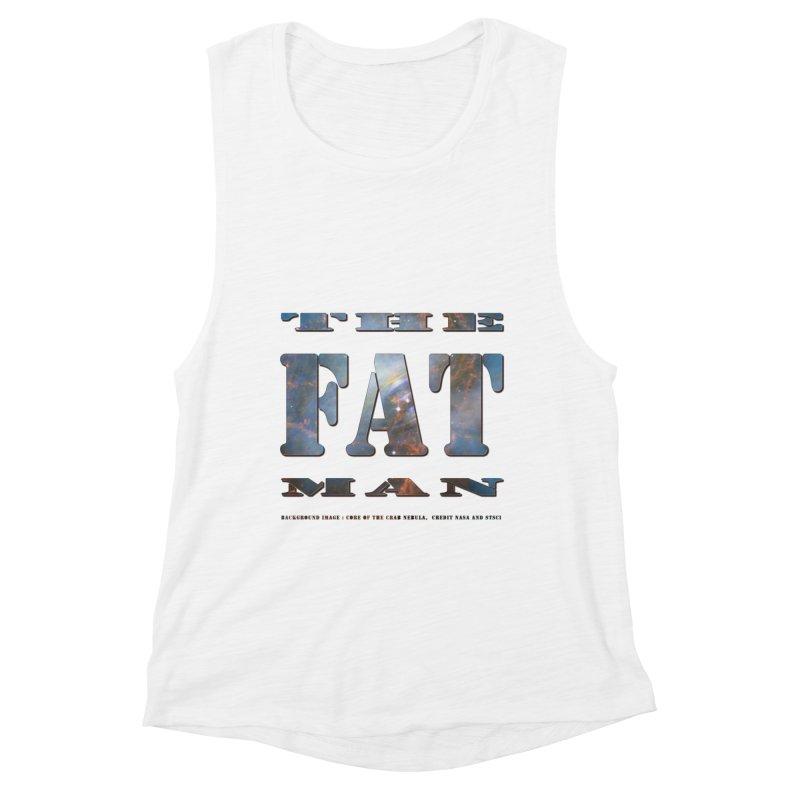 The Fat Man Women's Muscle Tank by Unhuman Design