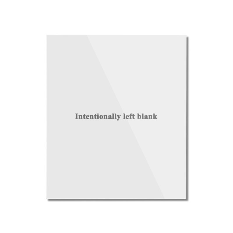 Intentionally left blank Home Mounted Acrylic Print by Unhuman Design