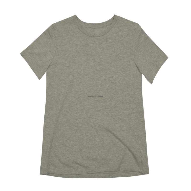 Intentionally left blank Women's Extra Soft T-Shirt by Unhuman Design
