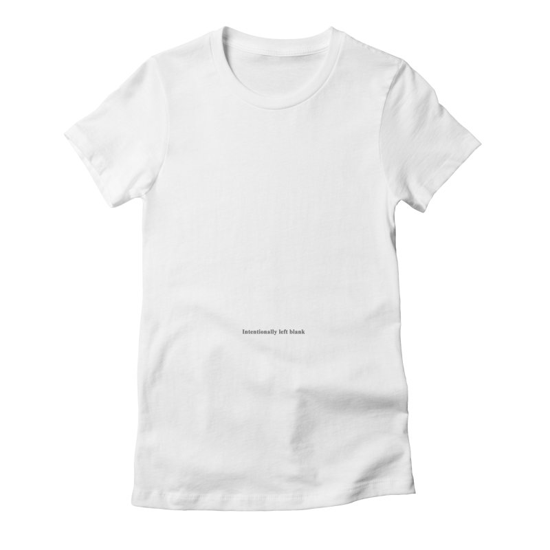 Intentionally left blank Women's Fitted T-Shirt by Unhuman Design