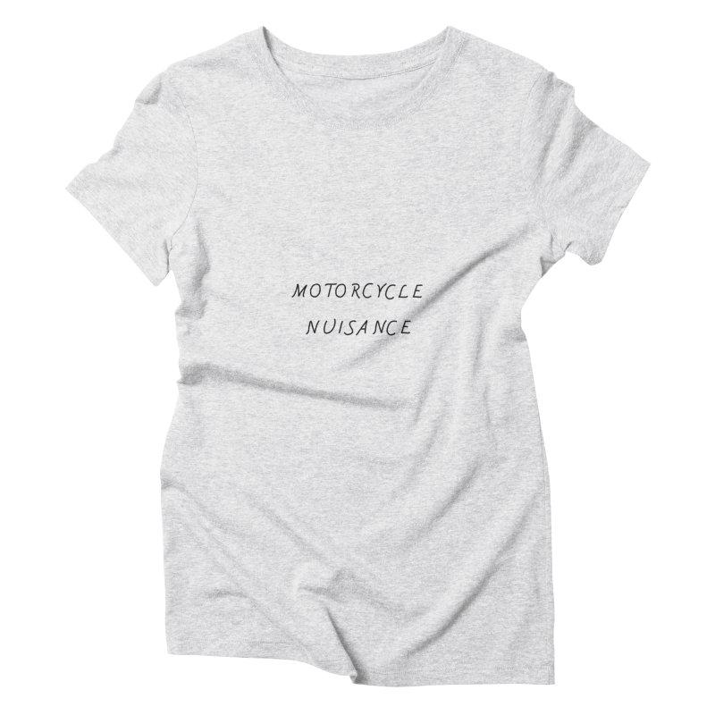 Motorcycle Nuisance Women's Triblend T-Shirt by Unhuman Design