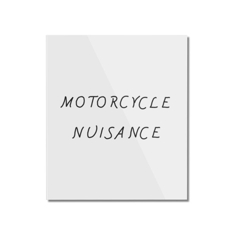 Motorcycle Nuisance Home Mounted Acrylic Print by Unhuman Design