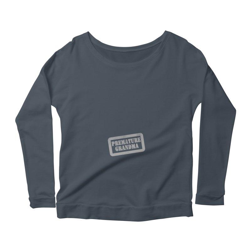 Premature Grandma Women's Scoop Neck Longsleeve T-Shirt by Unhuman Design
