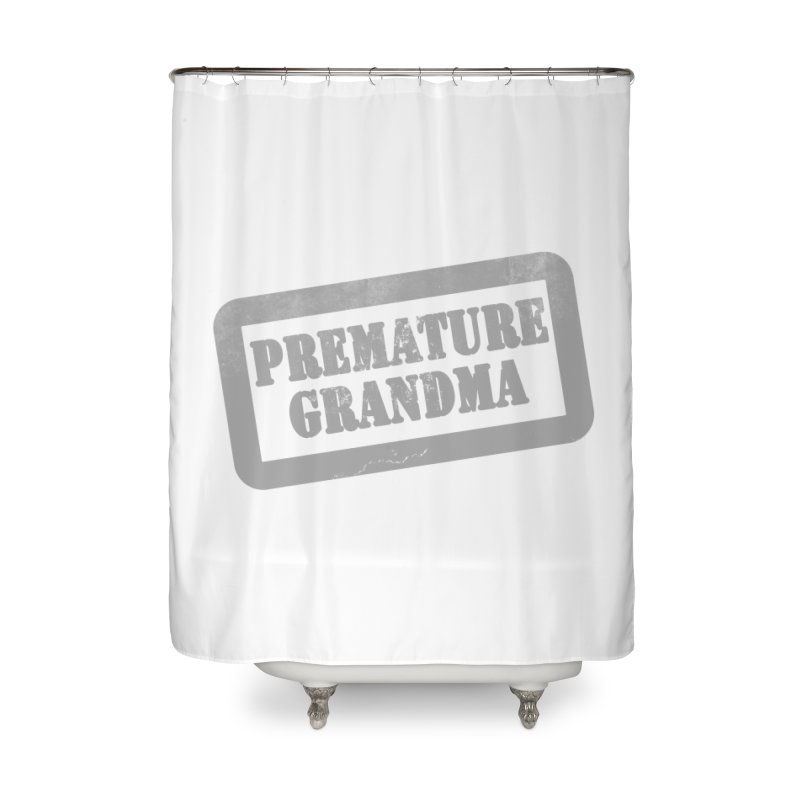 Premature Grandma Home Shower Curtain by Unhuman Design