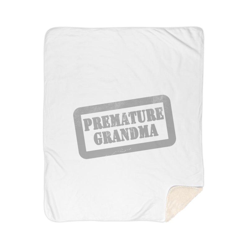 Premature Grandma Home Sherpa Blanket Blanket by Unhuman Design