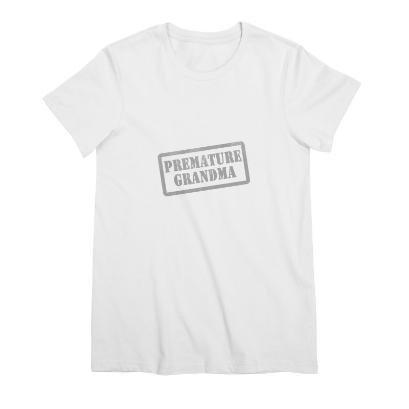 Premature Grandma Women's Premium T-Shirt by Unhuman Design
