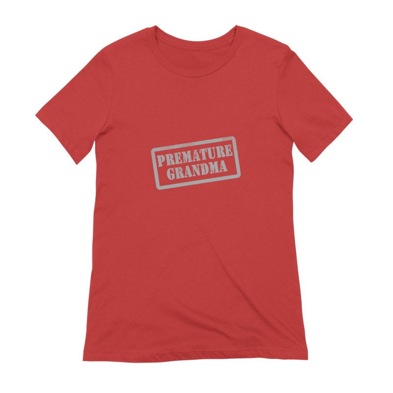 Premature Grandma Women's Extra Soft T-Shirt by Unhuman Design