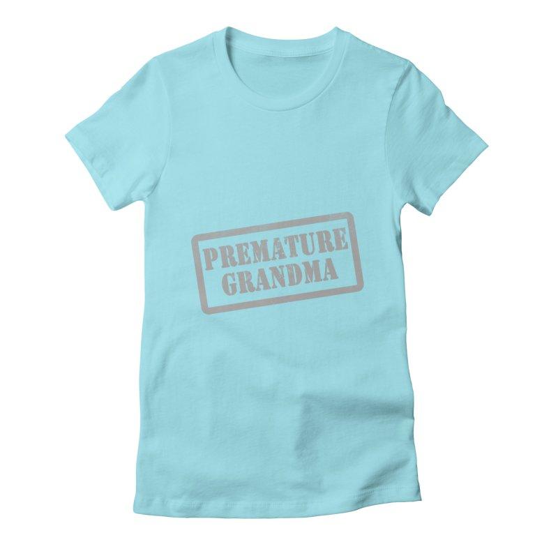 Premature Grandma Women's Fitted T-Shirt by Unhuman Design