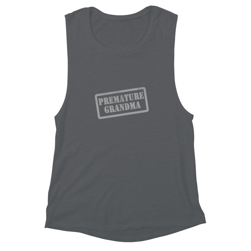 Premature Grandma Women's Muscle Tank by Unhuman Design