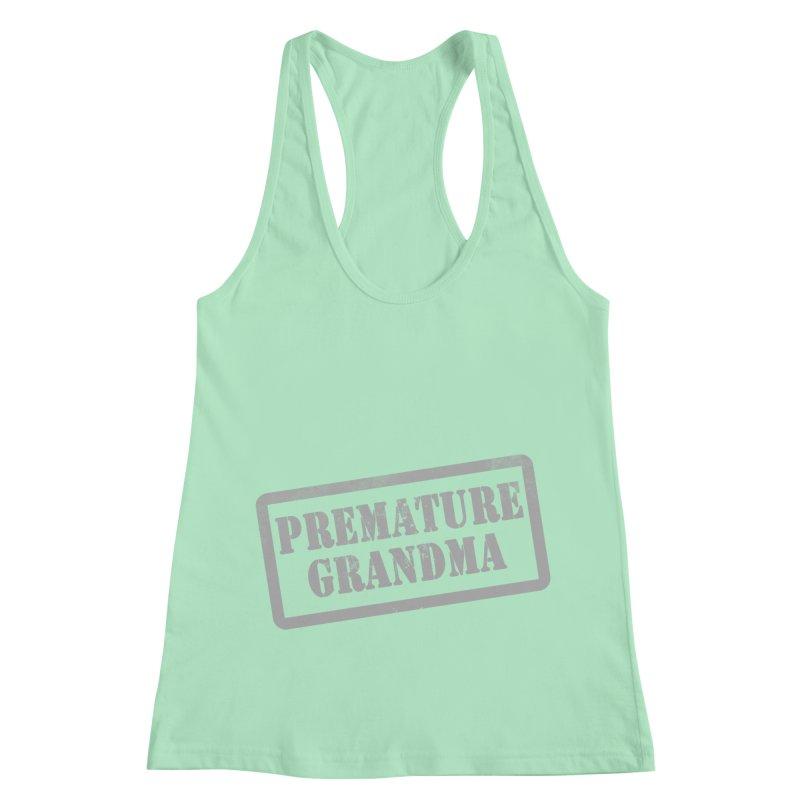 Premature Grandma Women's Racerback Tank by Unhuman Design