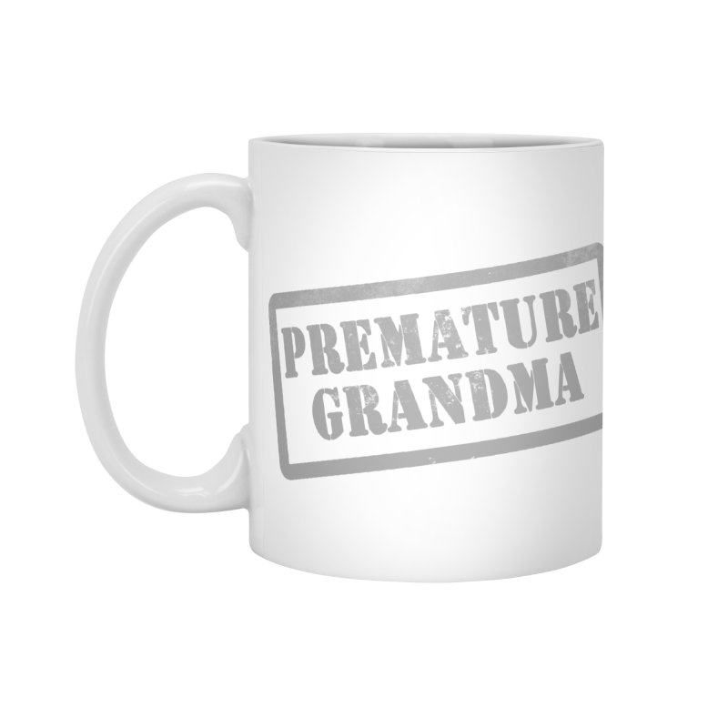 Premature Grandma Accessories Standard Mug by Unhuman Design