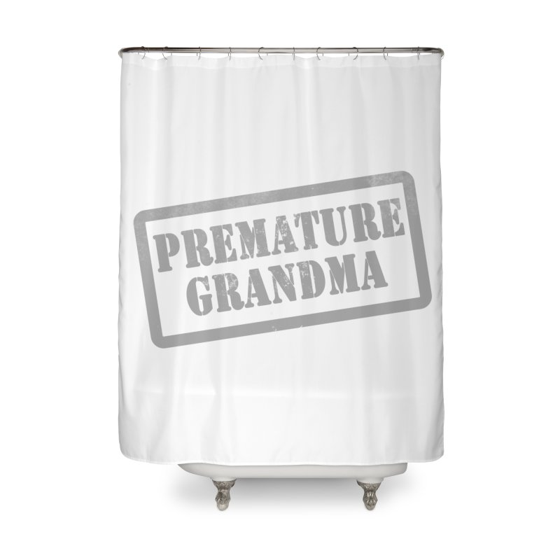 Premature Grandma Home Shower Curtain by Unhuman Design