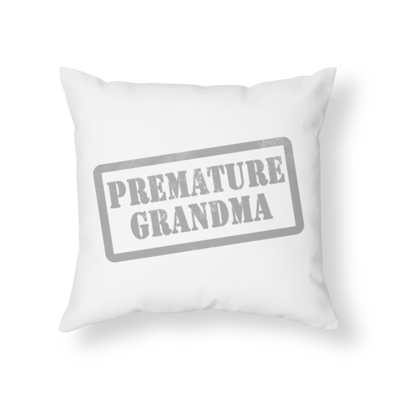 Premature Grandma Home Throw Pillow by Unhuman Design