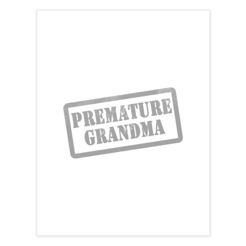 Premature Grandma Home Fine Art Print by Unhuman Design