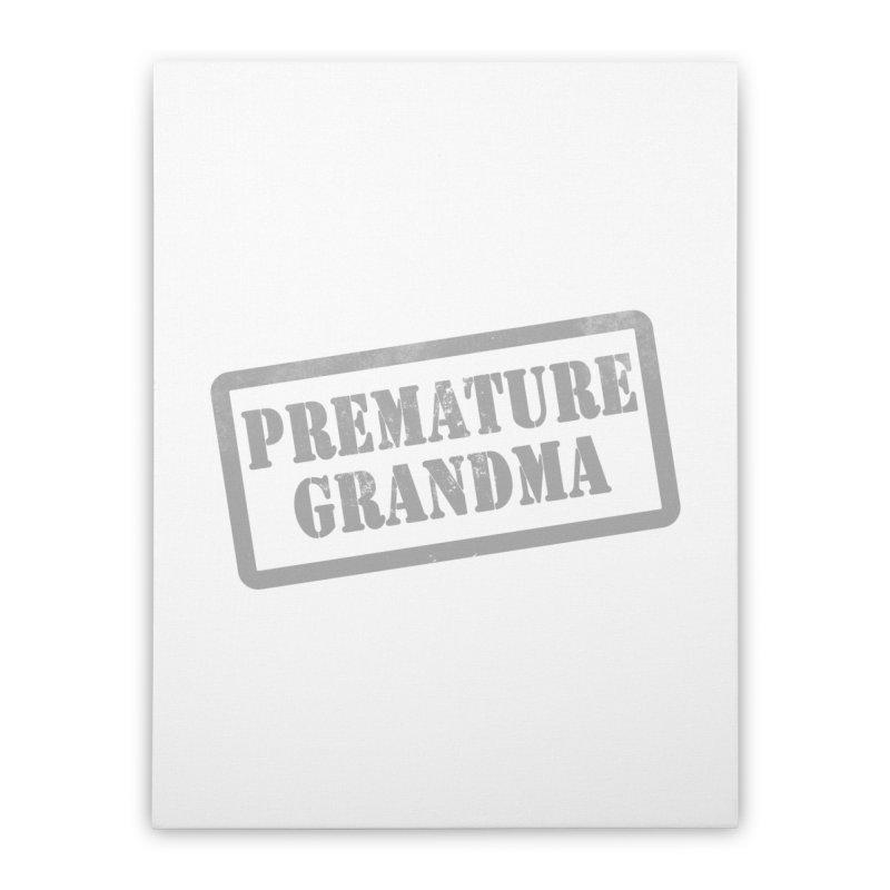 Premature Grandma Home Stretched Canvas by Unhuman Design