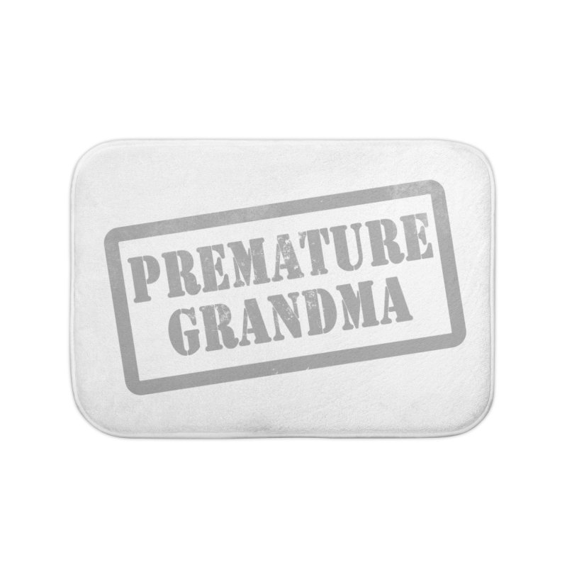 Premature Grandma Home Bath Mat by Unhuman Design