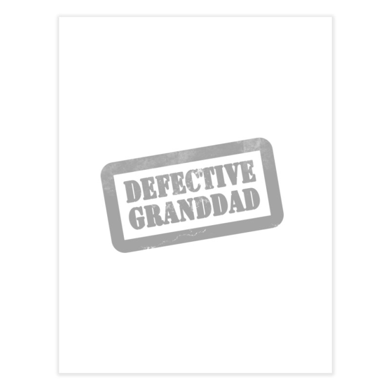 Defective Granddad Home Fine Art Print by Unhuman Design