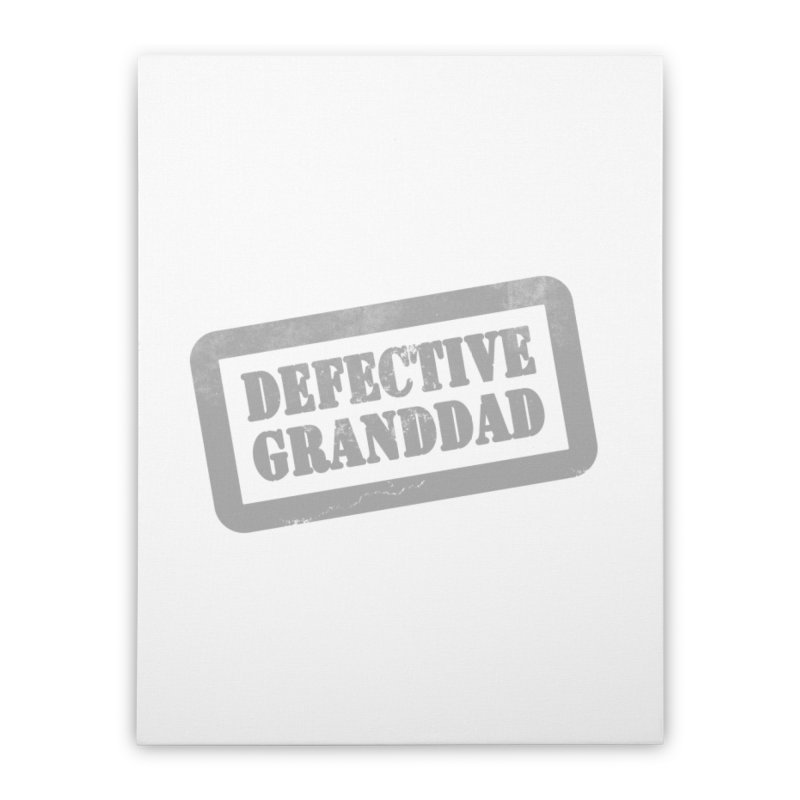 Defective Granddad Home Stretched Canvas by Unhuman Design