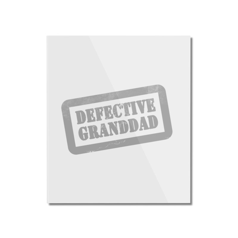 Defective Granddad Home Mounted Acrylic Print by Unhuman Design